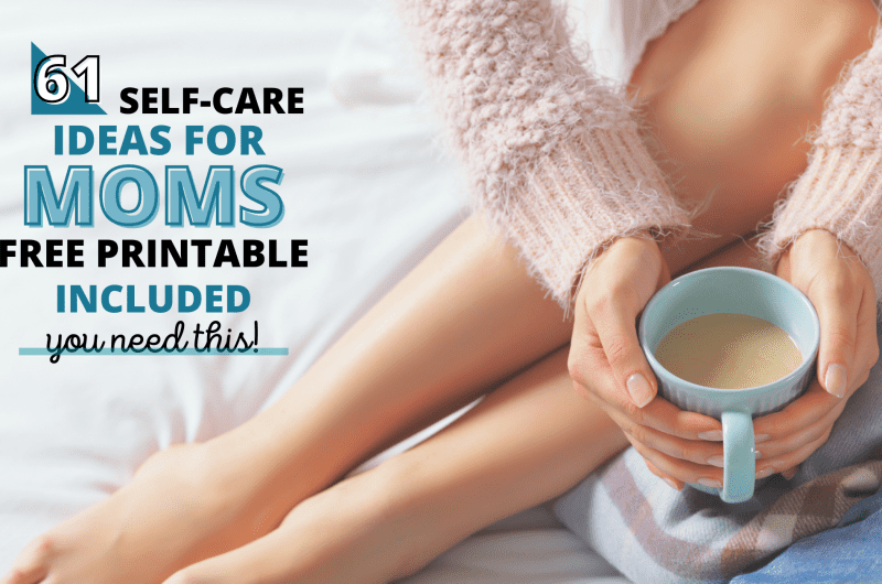 61 self-care ideas for moms - free printable included - you need this